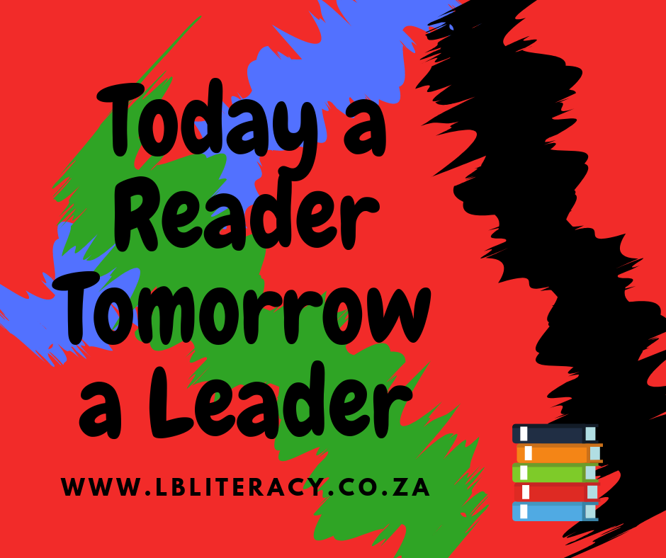 Today a reader tomorrow a leader. www.LBLiteracy.co.za