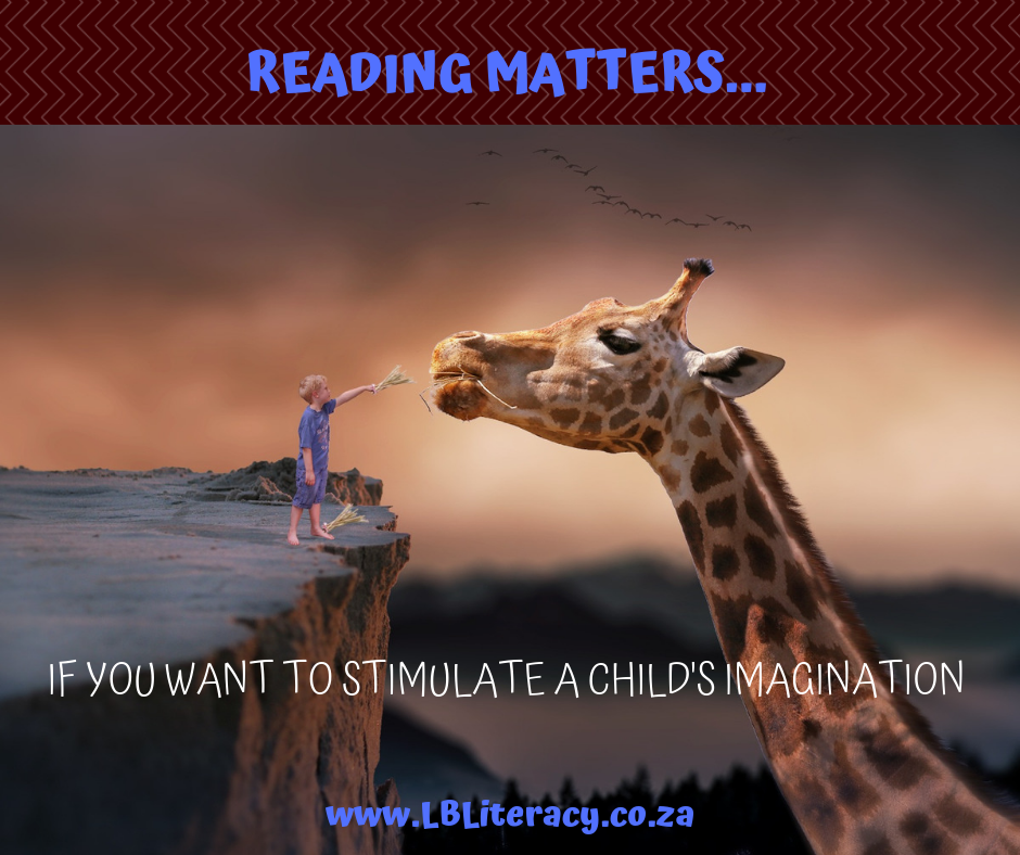 Read matters if you want to stimulate a child's imagination. www.LBLiteracy.co.za