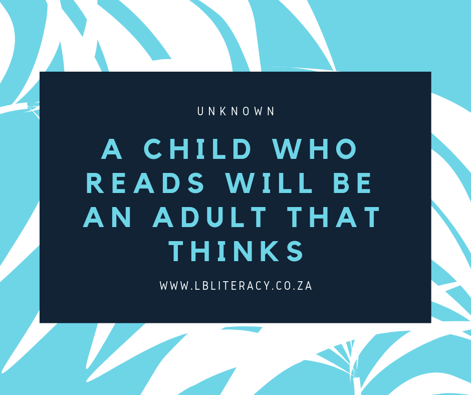 A child who reads is a child who thinks. www.LBLiteracy.co.za