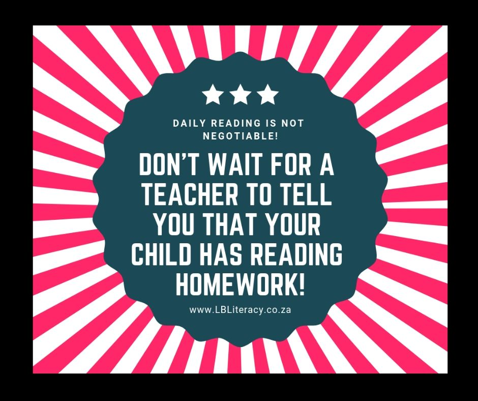 Daily reading is not negotiable! Don't wait for a teacher to tell you that your child has reading homework!  www.LBLiteracy.co.za
