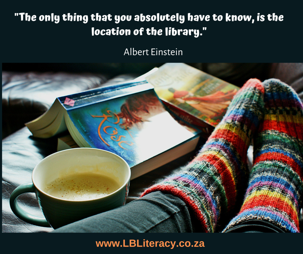 """The only thing that you absolutely have to know, is the location of the library."" Albert Einstein Website www.LBLiteracy.co.za"