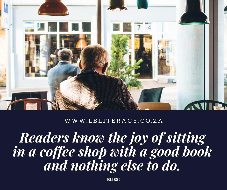 Readers know the joy of sitting in a coffee shop with a good book and nothing else to do. Bliss! www.LBLiteracy.co.za