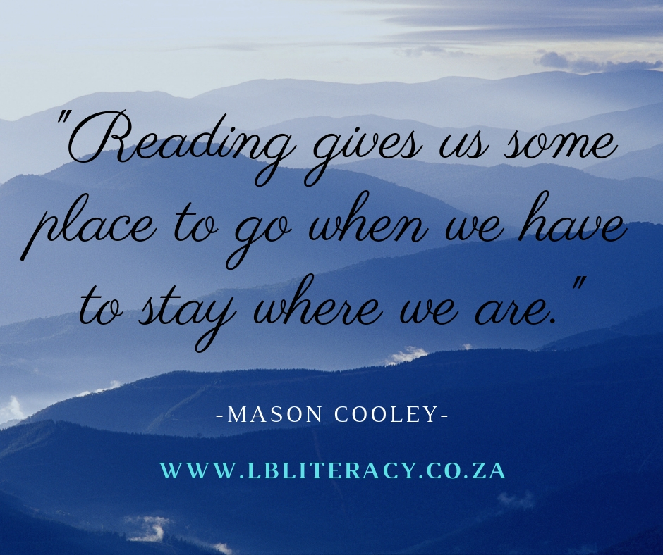 Reading gives us some place to go when we have to stay where we are. www.LBLiteracy.co.za