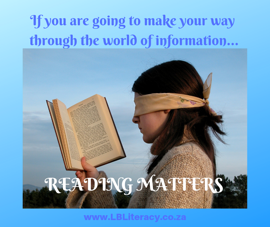 Reading matters if you are going to make your way through the world of information. www.LBLiteracy.co.za