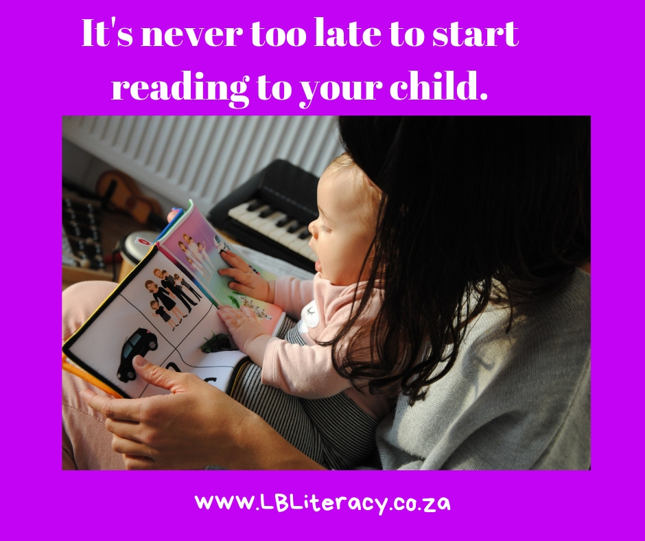It's never too late to start reading to your child. www.LBLiteracy.co.za