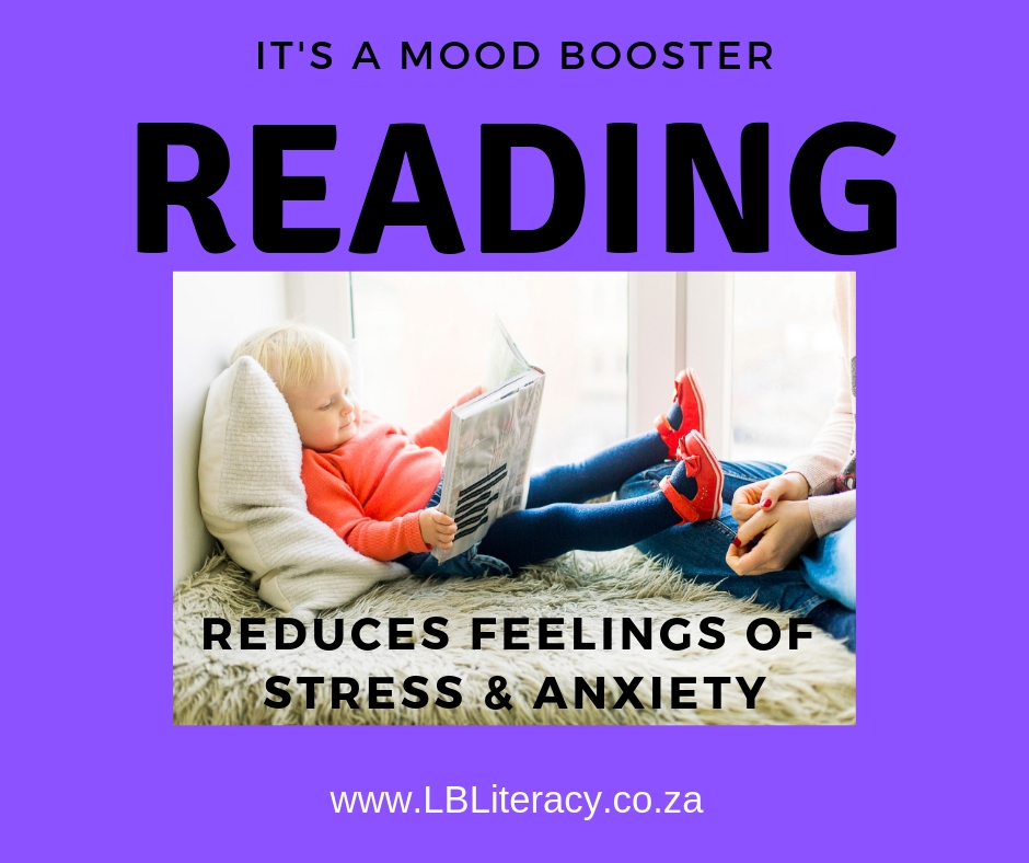 It's a mood booster. Reading reduces feelings of stress & anxiety. www.LBLiteracy.co.za